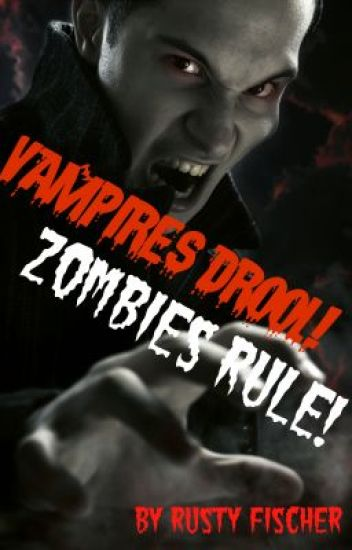 Vampires Drool! Zombies Rule! A YA Paranormal Novel by Rusty Fischer