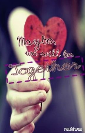 Maybe We Will Be Together (One Shot) by muhhree