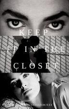Keep it in the closet ( Book I ) (Under Editing) by 3121_LolitaxDiana