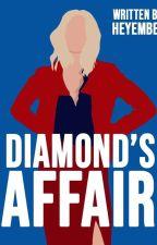 Diamond's Affair (Completed) by heyembee