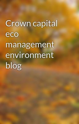 Crown capital eco management environment blog