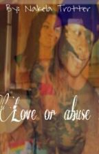 LOVE OR ABUSE|slow Updates by NakelaTrotter