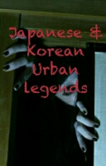Japanese & Korean urban legends