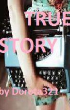True Story by Dorota321