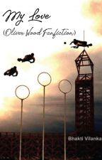My Love ( Oliver wood Love Story) by bhakti_vilankar