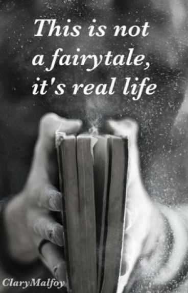 This is not a fairytale, it's real life ~ Wattys2016