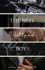 The Best Wattpad Boys (SLOW UPDATES) by Confidently_BeingMe