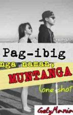 PAG-IBIG NGA NAMAN! MUNTANGA! (one shot) by GelyMania