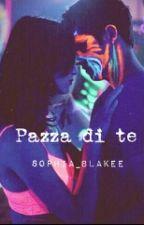 Pazza di te. by Sophia_Blakee