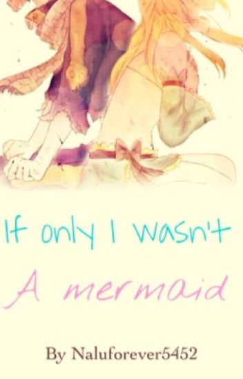 If only I wasn't a mermaid ~a NaLu fanfic~