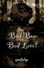Bad Boy-Bad Love? by youtulip