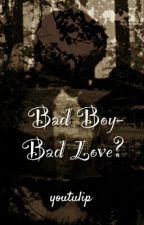 Bad Boy-Bad Love? by youtulip