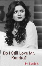 Do I still love Mr. Kundra???? by InTurnIntrovert