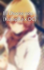 I'll choose you. (Kurapika x OC) by kurokurashi