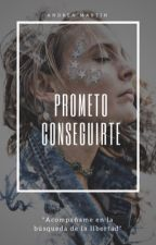 Prometo conseguirte.[Wattys2016] by anea_mg_