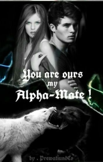 You are ours, my Alpha-Mate !