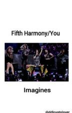 Fifth Harmony/You Imagines by ddlovatolover