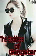 GODDESS OF GANGSTER (COMPLETED) (UNDER REVISION) by YixienIce