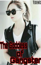 GODDESS OF GANGSTER (COMPLETED) by YixienIce