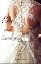 Ehe aus Zwang ~Zwangsheirat by BieberHotline