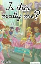 Is This Really Me? - Winx Club Fanfiction by WinxClubElbie