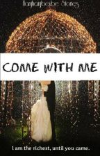 """Come"" With Me xD (SHORT STORY) [COMPLETED] by hanjhanjbeybe"