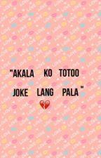 """ Akala ko totoo, joke lang pala"" by mxax_14"