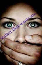 Stalker that wants me by kc1tubbol
