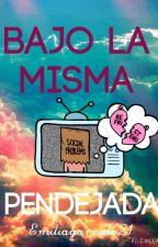 Bajo la misma pendejada by EmiliaGarrido21