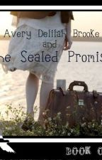 Avery Delilah Brooke and the Sealed Promise by Huckleberry98