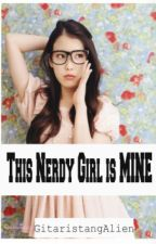 This Nerdy Girl is Mine (COMPLETED) by GitaristangAlien
