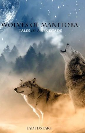 Wolves of Manitoba: Tales of a Renegade by Fadedstars