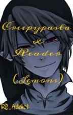 Creepypasta x Reader (Lemons) ~DISCONTINUED~ by RP_Addict