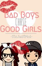 Bad Boys Chase Good Girls by -ItzJustMoi-