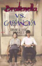 Bratenella vs. Cassanova Book 1 [ COMPLETE] by EriLUniverse