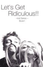let's get ridiculous by tizaki