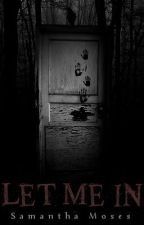 Let Me In (Short Story Collection) by SammyGirlTheWeird