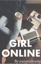 Girl Online. by xDarkBlueRosesx