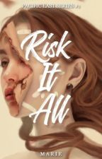 Risk it All (Pacific East Series #1) by jessycube