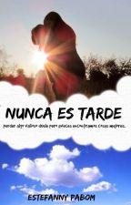 NUNCA ES TARDE by Estherx_phoe