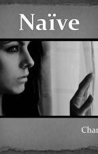Naïve {Terminé} by CharlotteJacquemond