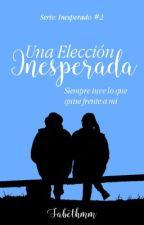 Una Elección Inesperada © (En Borrador) by sabethmm