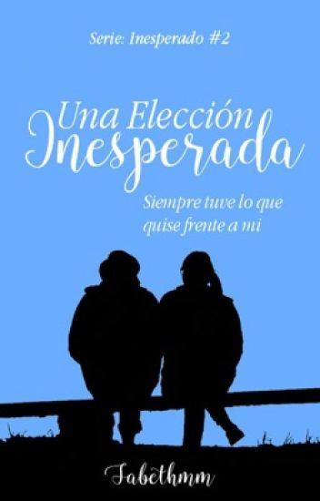 Una Elección Inesperada (Spin-Off#1: UPI) © [Sin Editar]