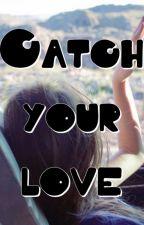 Catch your love (Bắt lấy tình yêu) by suyeux6