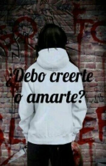 ¿Debo creerte o amarte? (Jeff the killer y tu)