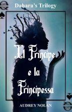 Il Principe e la Principessa || Dahara's Trilogy by audrey_nolan