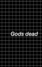 Gods dead; [3] by -pisces