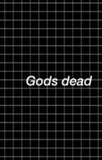 Gods dead; [3] by -pisces