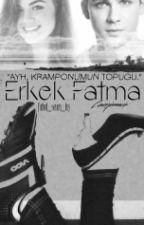 Erkek Fatma - Uyuz Serisi 1 by futbolu_seven_kiz