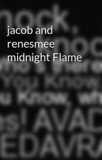 jacob and renesmee midnight Flame by BlackHeart1314